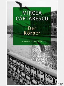 Buchcover Mircea Cartarescu Der Körper, Copyright: Zsolnay
