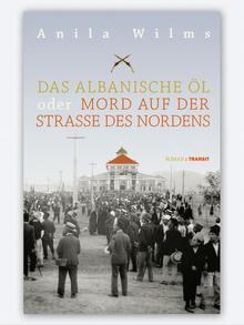 Anila Wilms: Das albanische Öl