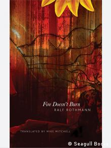 The cover of Fire Doesn't Burn by Ralf Rothmann and translated by Mike Mitchell