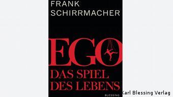 Buchtitel Ego. Das Spiel des Lebens von Frank Schirrmacher (Foto: Karl Blessing Verlag)