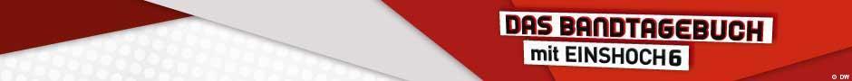Headerbanner das Bandtagebuch mit EINSHOCH6 Copyright: DW Eingestellt: 9.7.2013
