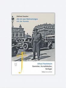 Buch Buchcover Es ist was Wahnsinniges mit der Kunst - Alfred Flechtheim. Sammler, Kunsthändler, Verleger von Ottfried Dascher