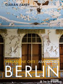 Book cover for 'Abandoned Berlin.' Copyright: Copyright: be.bra verlag.