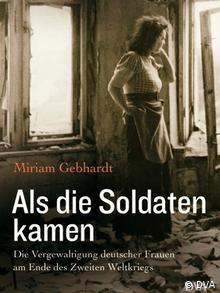 Η Μ.Γκέμπχαρντ ερεύνησε τους βιασμούς Γερμανίδων μετά τον Β΄ Παγκόσμιο Πόλεμο στο βιβλίο: Όταν ήρθαν οι στρατιώτες(2015)