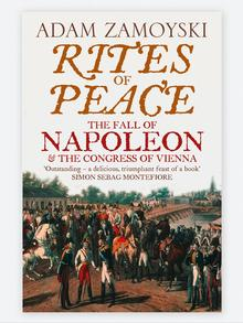 Rites of Peace, The fall of Napoleon & the congress of Vienna by Adam Zamoyski (2008)