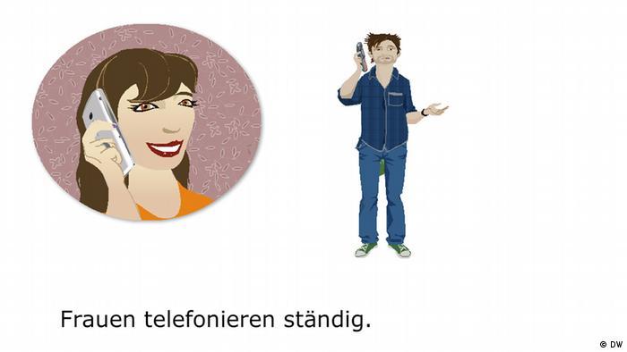 5. Sie ist eine Frau, die telefonieren ständig! She's a woman. Always on the phone.