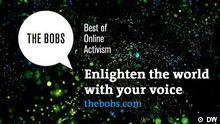 The Bobs 2016: Bobs Awards - Best of Online Activism (englisch); Copyright: DW