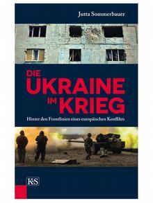 Ютта Зоммербауер Україна у війні: за лінією фронту європейського конфлікту (Австрія, 2016)