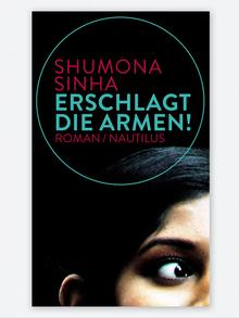 2016 International Literature Award winner Shumona Sinha Erschlagt die Armen!