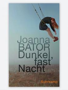 Buchcover von Joanna Bator Dunkel, fast Nacht (Suhrkamp)