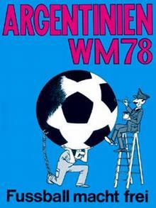 El fútbol hace libre - afiche de protesta de la Coalición contra la Impunidad contra el mundial de fútbol de 1978 en Argentina