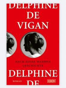 Buchcover Delphine de Vigan: Nach einer wahren Geschichte (Foto: DuMont Verlag)