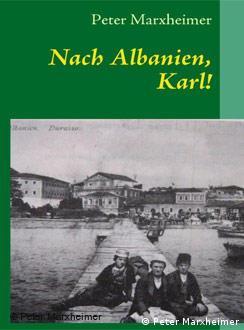 Nach Albanien, Karl! - Për në Shqipëri, Karl! nga Peter Marxheimer