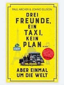 Buchcover Paul Archer und Johno Ellison: DRei Freunde, ein Taxi, kein Plan..aber einmal um die Welt