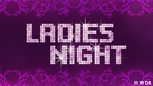 DW Program Guide Sendungslogo Ladies Night (WDR) (WDR)