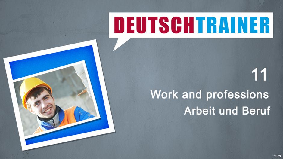 11 Work And Professions Deutschtrainer Lektionen Dw 28 09 2016