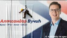 Serbien Präsidentschaftswahlen SNS Poster Aleksandar Vucic