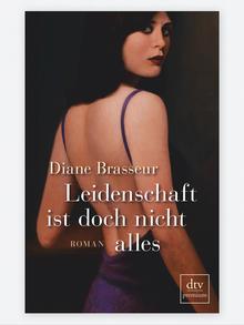 Buchcover Diane Brasseur: Leidenschaft ist doch nicht alle, dtv Verlag