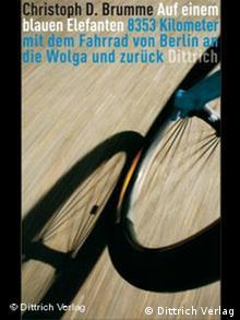 Auf einem blauen Elefanten 8353 Kilometer mit dem Fahrrad von Berlin an die Wolga und zurück