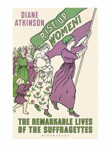 Buchcover Rise Up, Women!: The Remarkable Lives of the Suffragettes