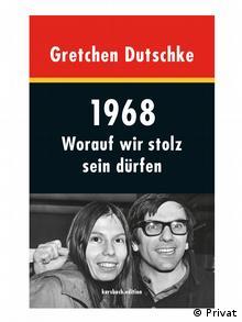 Buchcover Gretchen Dutschke: 1968: Worauf wir stolz sein dürfen