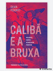 Buchcover Calibán e a bruxa: Mulheres, corpo e acumulação primitiva von Silvia Federici