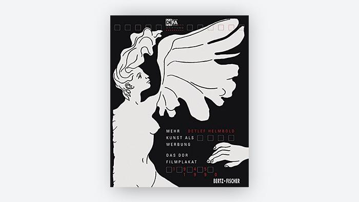 Buchcover: Mehr Kunst als Werbung: Das DDR-Filmplakat 1945–1990 Gebundene Ausgabe – 1. Mai 2018 (Bertz-Fischer).