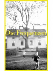 The cover of Die Frequenzen by Clemens J. Setz