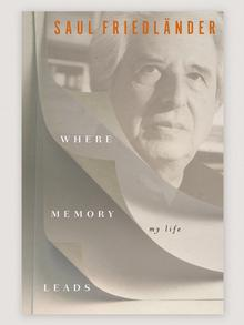 Book cover 'Where Memory Leads: My Life' by Saul Friedländer
