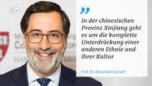 Zitattafel Prof. Dr. Alexander Görlach In der chinesischen Provinz Xinjiang geht es um die komplette Unterdrückung einer anderen Ethnie und ihrer Kultur