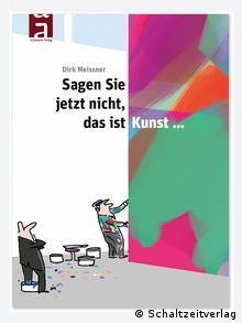 Buchcover des Buchs Sagen Sie jetzt nicht, das ist Kunst... von Dirk Meissner.