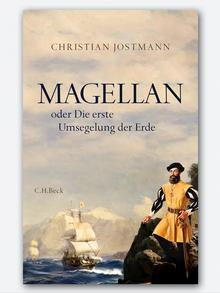 Christian Jostmann - Magellan, oder die erste Umsegelung der Erde