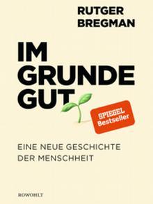 Buchcover Im Grunde gut Eine neue Geschichte der Menschheit von Rutger Bergmann