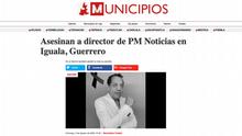 Municipios registra el asesinato del periodista Pablo Morrugares, director de PM Noticias el 2 de agosto de 2020 en Iguala.