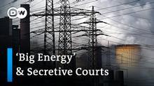 DW Thumbnail - Big Energy & Secretive Courts