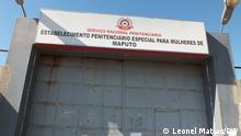 16.06.2021+++Eingangstor zum Frauengefängnis von Ndlavela, bei Maputo, Mosambik (c) Leonel Matias / DW