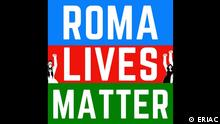 Roma Lives Matter - Kampagne gegen Antiziganismus ERIAC (Europäisches Roma-Institut für Kunst und Kultur, Berlin)