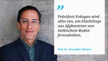 Zitattafel Prof. Dr. Alexander Görlach | Erdogan - Flüchtlinge aus Afghanistan