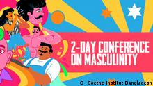 Caption: Goethe-Institutes in Bangladesh and India are proud to present an International Conference (Online) 3rd & 4th September 2021 titled M3: Man, Male, Masculine. Keywords: Goethe-Institute, Man, Male, Masculine Keywords: Goethe-Institut Bangladesh