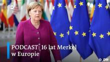 Podcast: 16 lat Merkel w Europie