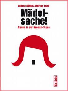 Buchcover 'Mädelsache! Frauen in der Neonazi-Szene' von Andrea Röpke und Andreas Speit: (Foto: Christoph Links Verlag)